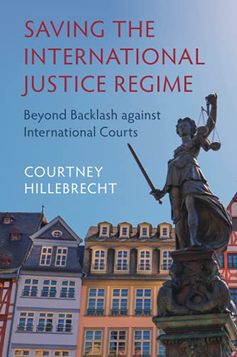 Saving the International Justice Regime: Beyond Backlash against International Courts