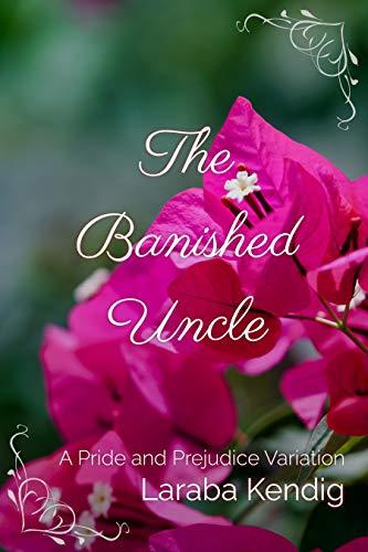 The Banished Uncle: A Pride and Prejudice Variation by [Laraba Kendig]