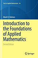 Introduction to the Foundations of Applied Mathematics (Texts in Applied Mathematics, 56)