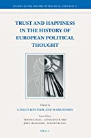 Trust and Happiness in the History of European Political Thought (Studies in the History of Political Thought)