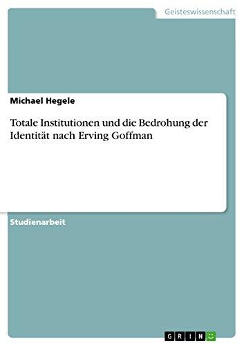Totale Institutionen und die Bedrohung der Identität nach Erving Goffman