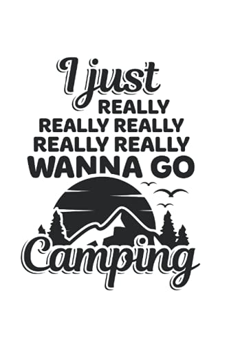 Camper I Just Really Really Wanna Go Camping Tent Nature: 6x9 Notebook