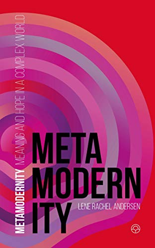 Metamodernity: Meaning and hope in a complex world (English Edition)