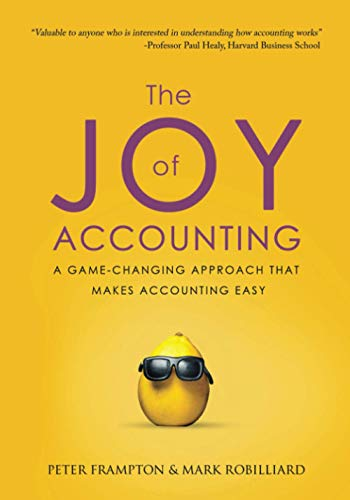 Compare Textbook Prices for The Joy of Accounting: A Game-Changing Approach That Makes Accounting Easy  ISBN 9781735312927 by Frampton, Peter,Robilliard, Mark,York, Toby