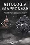 Mitologia Giapponese: Yokai, Creature Inquietanti, Demoni, Mostri e Straordinari Racconti