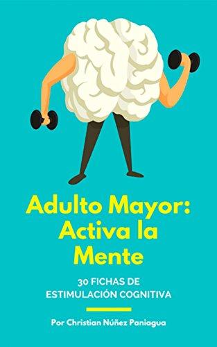 Adulto Mayor | Activa la Mente: 30 fichas de estimulación cognitiva (Spanish Edition)