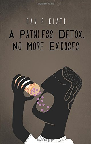 A Painless Detox, No More Excuses by Dan R. Klatt (2013-07-02)