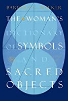 The Woman's Dictionary of Symbols and Sacred Objects (More Crystals and New Age)