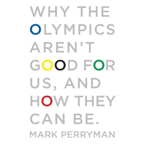 Why the Olympics Aren't Good for Us, and How They Can Be cover art