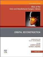 Orbital Reconstruction, An Issue of Atlas of the Oral & Maxillofacial Surgery Clinics (Volume 29-1) (The Clinics: Dentistry, Volume 29-1)