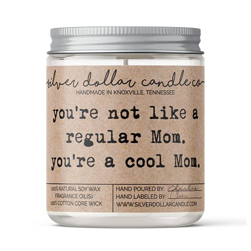 You're a Cool Mom Scented Soy Candle by Silver Dollar Candle Co.   Pick any scent from our exhaustive list for the perfect Mother's Day gift or gift for Mom! 8oz 100% Pure Soy Wax