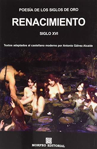 Poesía de los Siglos de Oro. Renacimiento. Siglo XVI: Textos adaptados al castellano moderno por Antonio Gálvez Alcaide: 6 (Morfeo Clásicos)