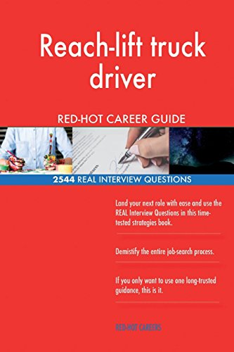 Reach-lift truck driver RED-HOT Career Guide; 2544 REAL Interview Questions