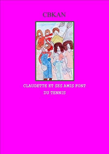 CLAUDETTE ET SES AMIS FONT DU TENNIS (les aventures de CLAUDETTE et  de SES AMIS) (French Edition)