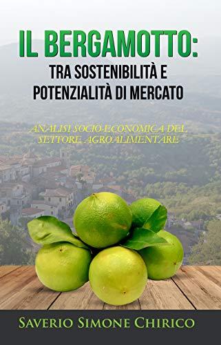 Il bergamotto: tra sostenibilità e potenzialità di mercato: Analisi socio-economica del settore agroalimentare