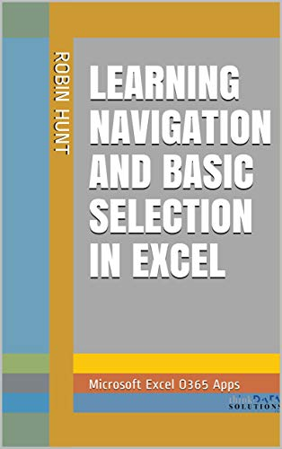 Learning Navigation and Basic Selection In Excel: Microsoft Excel O365 Apps (Microsoft Excel for Data Analysts Book 1) (English Edition)