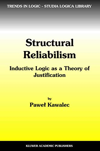 Structural Reliabilism: Inductive Logic as a Theory of Justification (Trends in Logic)