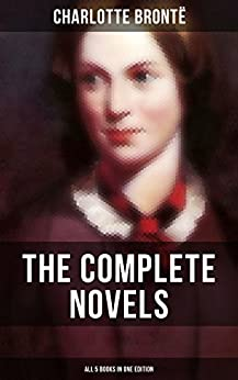The Complete Novels of Charlotte Brontë – All 5 Books in One Edition: Jane Eyre, Shirley, Villette, The Professor & Emma (unfinished) by [Charlotte Brontë]