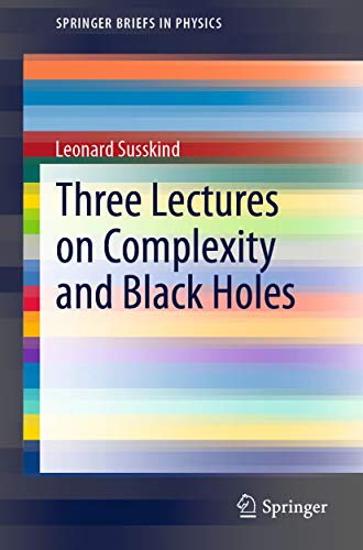 Three Lectures on Complexity and Black Holes (SpringerBriefs in Physics) (English Edition)