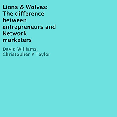 Lions & Wolves: The Difference Between Entrepreneurs and Network Marketers audiobook cover art