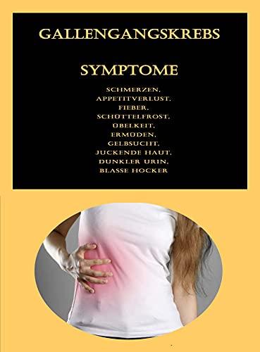 Gallengangskrebs Symptome: Schmerzen, Appetitverlust, Fieber, Schüttelfrost, Übelkeit, Ermüden, Gelbsucht, Juckende Haut, Dunkler Urin, Blasse Hocker