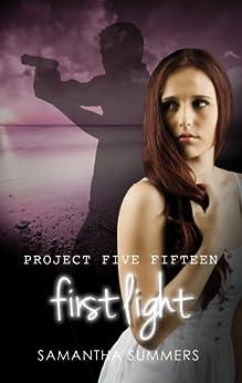 First Light (Project Five Fifteen Book 1) by [Samantha Summers]