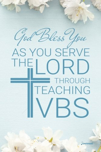 God Bless You As You Serve The Lord Through Teaching VBS Journal: Vacation Bible School Journal; Lined Journal for a VBS Teacher Appreciation Gift