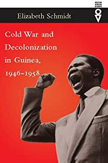 Cold War and Decolonization in Guinea, 1946–1958 (Western African Studies)