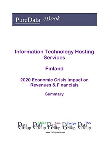 Information Technology Hosting Services Finland Summary: 2020 Economic Crisis Impact on Revenues & Financials (English Edition)