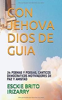 CON JEHOVA DIOS DE GUIA: 24 POEMAS Y POESIAS, CANTICOS DEMOCRATICOS MOTIVADORES DE PAZ Y AMISTAD (Spanish Edition)
