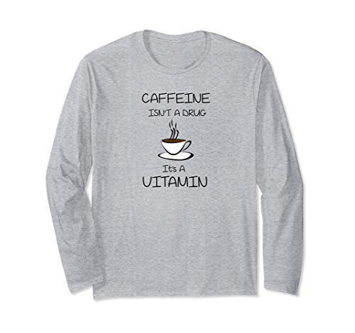 Coffee Is A Vitamin Not A Drug Great Cup Of Coffee Long Sleeve T-Shirt