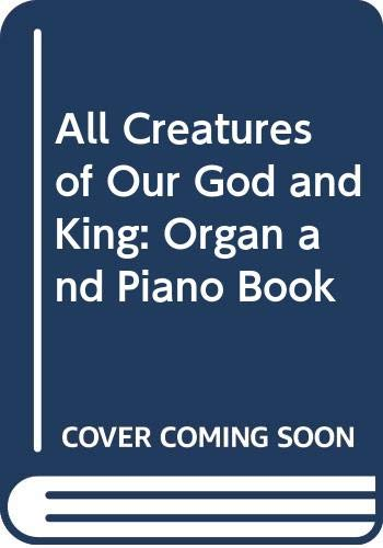 All Creatures of Our God and King: Organ and Piano Book