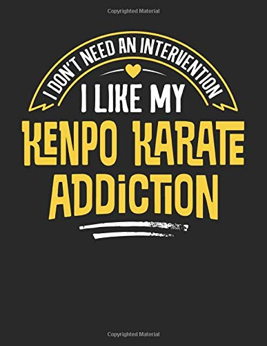 I Don't Need an Intervention I Like My Kenpo Karate Addiction: 8.5x11 Funny Kenpo Karate Notebook Journal Gift for Men Women Boys and Girls