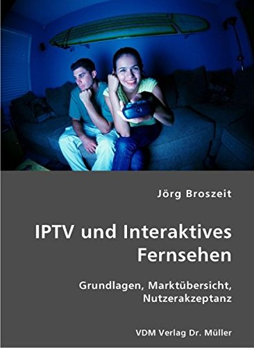 IPTV und Interaktives Fernsehen: Grundlagen, Marktübersicht, Nutzerakzeptanz
