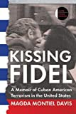 Kissing Fidel: A Memoir of Cuban American Terrorism in the United States (The Iowa Prize in Literary Nonfiction)
