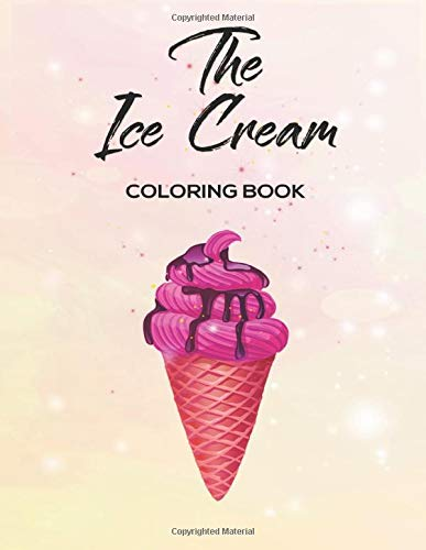 the Ice Cream Coloring Book: Coloring Books For Kids  || 120 Pages