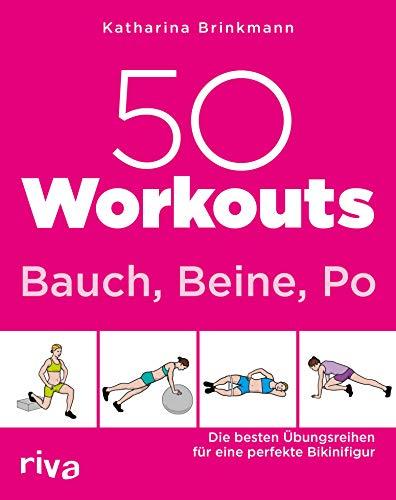 50 Workouts – Bauch, Beine, Po: Die besten Übungsreihen für die perfekte Bikinifigur