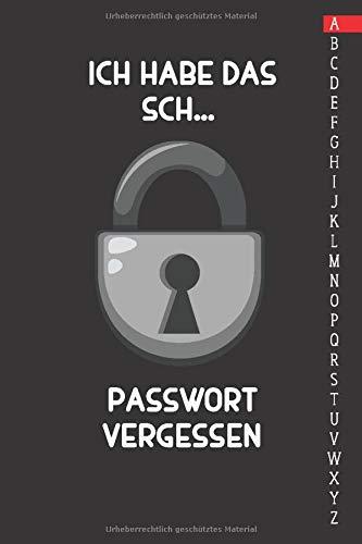 Ich habe das Sch... Passwort vergessen: Diskretes Passwort-Buch: Login-Daten und Passwörter sicher verwalten   Handliches offline Passwort-Buch mit ... Register zum Organisieren deiner Zugangsdaten