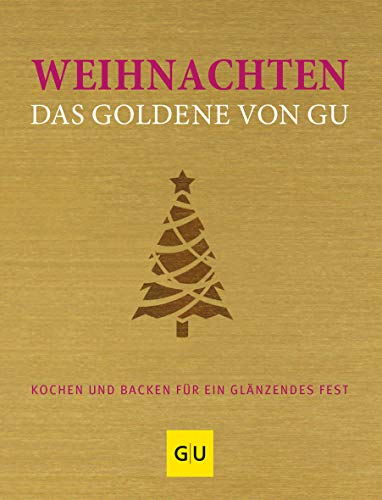 Weihnachten - Das Goldene von GU: Kochen und backen für ein glänzendes Fest (GU Grundkochbücher)