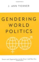 Gendering World Politics: Issues and Approaches in the Post-Cold War Era (International Relations Series)