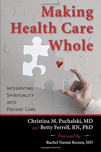 Compare Textbook Prices for Making Health Care Whole: Integrating Spirituality into Patient Care 1 Edition ISBN 9781599473505 by Puchalski, Christina M.