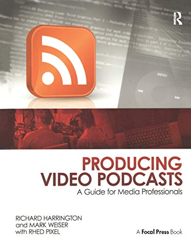 Producing Video Podcasts. Producing Video Podcasts: A Guide for Media Professionals