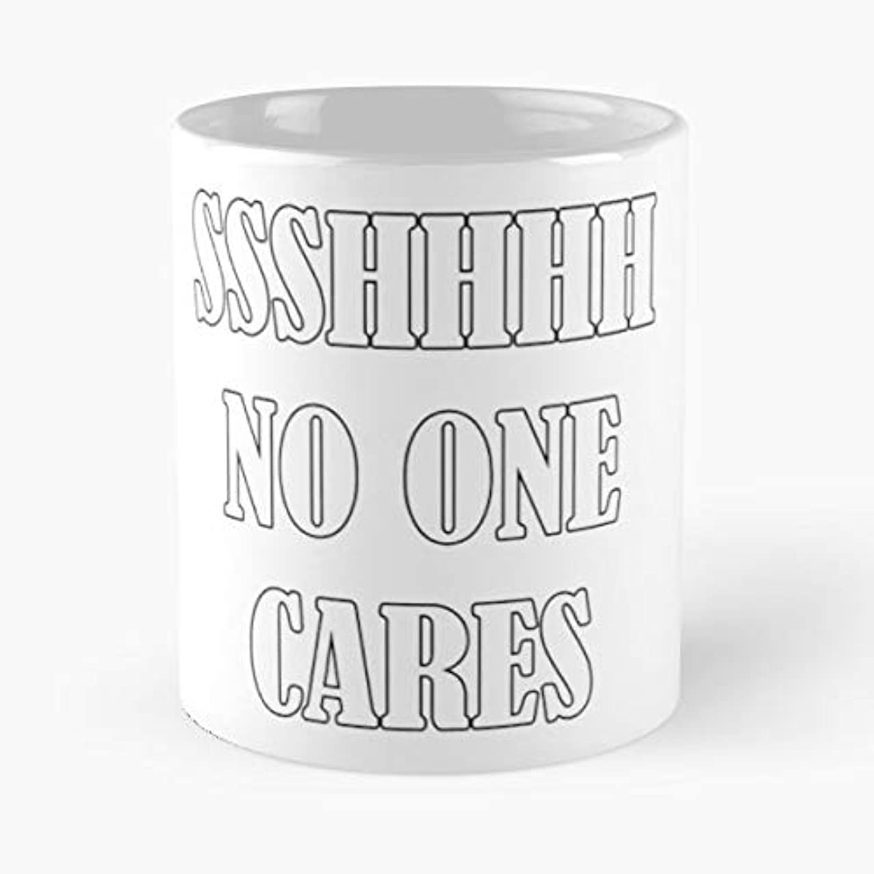 Shhh Ssshhhh No One Cares -funny Gifts For Men And Women Gift Coffee Mug Tea Cup White-11 Oz.
