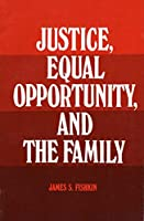 Justice, Equal Opportunity and the Family