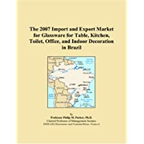 The 2007 Import and Export Market for Glassware for Table, Kitchen, Toilet, Office, and Indoor Decoration in Brazil