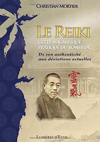 Le Reiki, cette magnifique pratique du bonheur: De son authenticité aux déviations actuelles