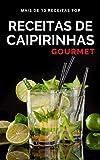 Receitas de Caipirinhas: As Melhores Receitas de Caipirinhas Gourmet com Vodka e Cachaça...
