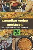 Canadian recipe cookbook: 35+ Easy Canadian Recipe cookbook.