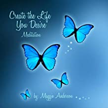 Create the Life You Desire Meditation