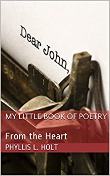 My Little Book of Poetry: From the Heart (Volume 1) by [Phyllis L. Holt]